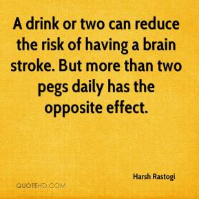 Harsh Rastogi - A drink or two can reduce the risk of having a brain stroke. But more than two pegs daily has the opposite effect.