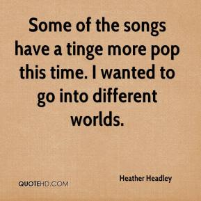 Heather Headley - Some of the songs have a tinge more pop this time. I wanted to go into different worlds.