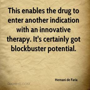 Hernani de Faria - This enables the drug to enter another indication with an innovative therapy. It's certainly got blockbuster potential.