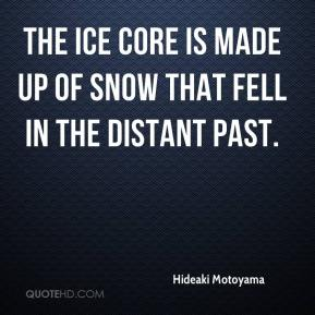 Hideaki Motoyama - The ice core is made up of snow that fell in the distant past.
