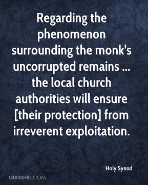 Holy Synod - Regarding the phenomenon surrounding the monk's uncorrupted remains ... the local church authorities will ensure [their protection] from irreverent exploitation.