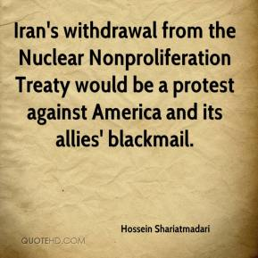 Hossein Shariatmadari - Iran's withdrawal from the Nuclear Nonproliferation Treaty would be a protest against America and its allies' blackmail.