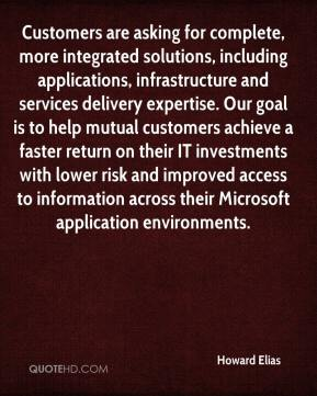 Howard Elias - Customers are asking for complete, more integrated solutions, including applications, infrastructure and services delivery expertise. Our goal is to help mutual customers achieve a faster return on their IT investments with lower risk and improved access to information across their Microsoft application environments.