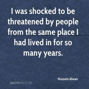 Hussein Alwan - I was shocked to be threatened by people from the same place I had lived in for so many years.