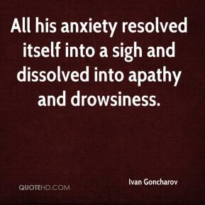 Ivan Goncharov - All his anxiety resolved itself into a sigh and dissolved into apathy and drowsiness.
