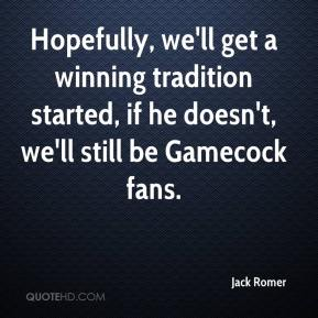 Jack Romer - Hopefully, we'll get a winning tradition started, if he doesn't, we'll still be Gamecock fans.