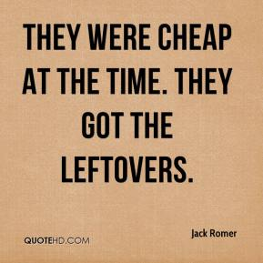 They were cheap at the time. They got the leftovers.