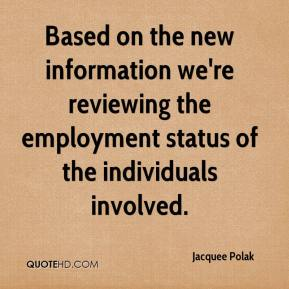 Jacquee Polak - Based on the new information we're reviewing the employment status of the individuals involved.