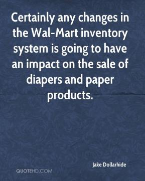 Jake Dollarhide - Certainly any changes in the Wal-Mart inventory system is going to have an impact on the sale of diapers and paper products.