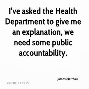 James Matteau - I've asked the Health Department to give me an explanation, we need some public accountability.