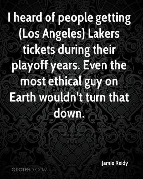 I heard of people getting (Los Angeles) Lakers tickets during their playoff years. Even the most ethical guy on Earth wouldn't turn that down.