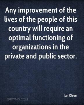 Jan Olson - Any improvement of the lives of the people of this country will require an optimal functioning of organizations in the private and public sector.