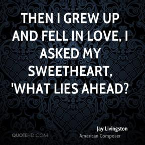 Jay Livingston - Then I grew up and fell in love, I asked my sweetheart, 'what lies ahead?