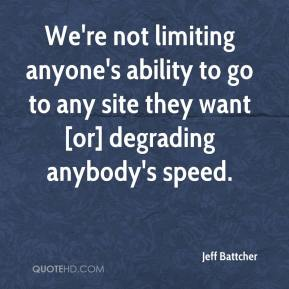 Jeff Battcher  - We're not limiting anyone's ability to go to any site they want [or] degrading anybody's speed.