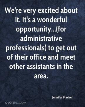 Jennifer Machen  - We're very excited about it. It's a wonderful opportunity...(for administrative professionals) to get out of their office and meet other assistants in the area.