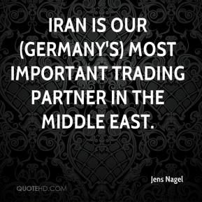 Jens Nagel  - Iran is our (Germany's) most important trading partner in the Middle East.