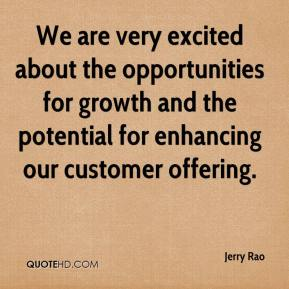 Jerry Rao  - We are very excited about the opportunities for growth and the potential for enhancing our customer offering.
