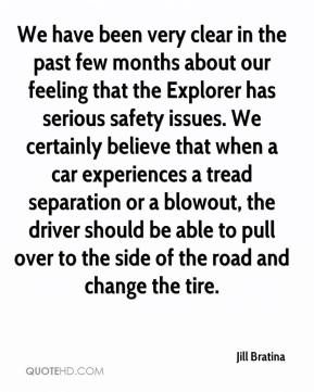 Jill Bratina  - We have been very clear in the past few months about our feeling that the Explorer has serious safety issues. We certainly believe that when a car experiences a tread separation or a blowout, the driver should be able to pull over to the side of the road and change the tire.