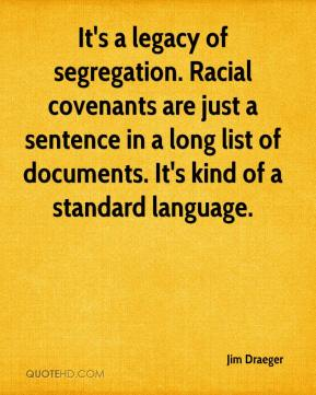 Jim Draeger  - It's a legacy of segregation. Racial covenants are just a sentence in a long list of documents. It's kind of a standard language.
