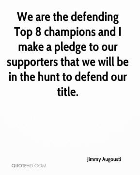 Jimmy Augousti  - We are the defending Top 8 champions and I make a pledge to our supporters that we will be in the hunt to defend our title.