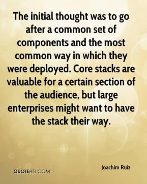 Joachim Ruiz  - The initial thought was to go after a common set of components and the most common way in which they were deployed. Core stacks are valuable for a certain section of the audience, but large enterprises might want to have the stack their way.