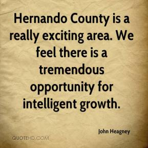John Heagney  - Hernando County is a really exciting area. We feel there is a tremendous opportunity for intelligent growth.