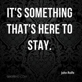 John Rolfe  - It's something that's here to stay.