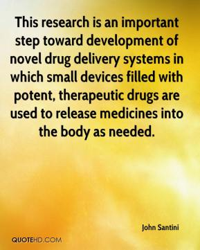 John Santini  - This research is an important step toward development of novel drug delivery systems in which small devices filled with potent, therapeutic drugs are used to release medicines into the body as needed.