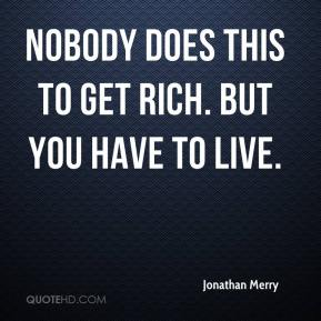 Jonathan Merry  - Nobody does this to get rich. But you have to live.