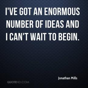 Jonathan Mills  - I've got an enormous number of ideas and I can't wait to begin.