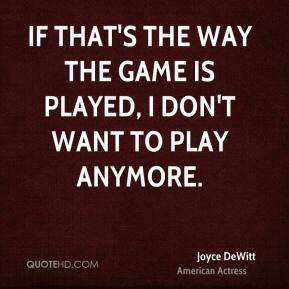 Joyce DeWitt - If that's the way the game is played, I don't want to play anymore.