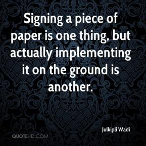 Julkipli Wadi  - Signing a piece of paper is one thing, but actually implementing it on the ground is another.