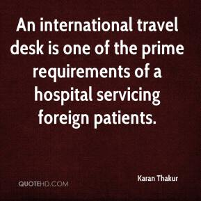 Karan Thakur  - An international travel desk is one of the prime requirements of a hospital servicing foreign patients.