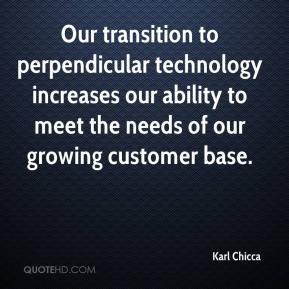 Karl Chicca  - Our transition to perpendicular technology increases our ability to meet the needs of our growing customer base.