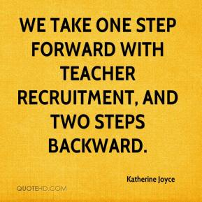Katherine Joyce  - We take one step forward with teacher recruitment, and two steps backward.
