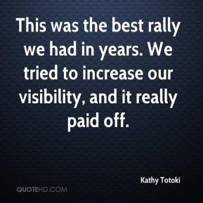 Kathy Totoki  - This was the best rally we had in years. We tried to increase our visibility, and it really paid off.
