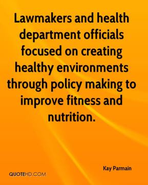 Kay Parmain  - Lawmakers and health department officials focused on creating healthy environments through policy making to improve fitness and nutrition.