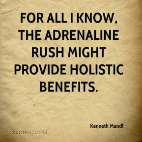 Kenneth Mandl  - For all I know, the adrenaline rush might provide holistic benefits.