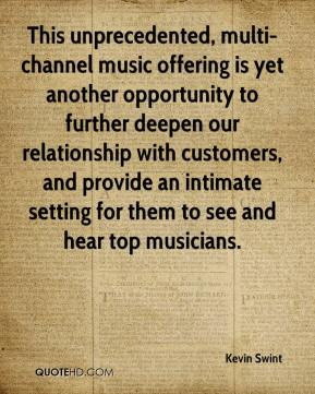 Kevin Swint  - This unprecedented, multi-channel music offering is yet another opportunity to further deepen our relationship with customers, and provide an intimate setting for them to see and hear top musicians.