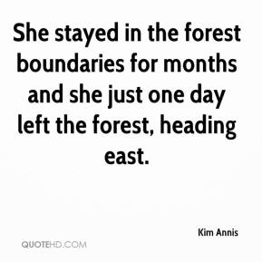 Kim Annis  - She stayed in the forest boundaries for months and she just one day left the forest, heading east.