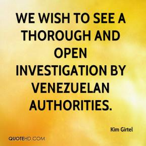 Kim Girtel  - We wish to see a thorough and open investigation by Venezuelan authorities.