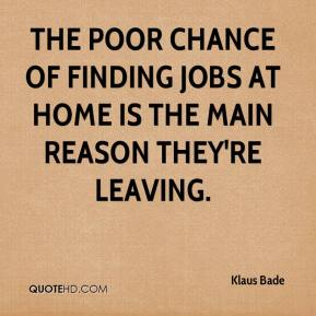 Klaus Bade  - The poor chance of finding jobs at home is the main reason they're leaving.