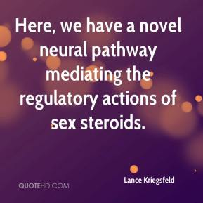 Lance Kriegsfeld  - Here, we have a novel neural pathway mediating the regulatory actions of sex steroids.