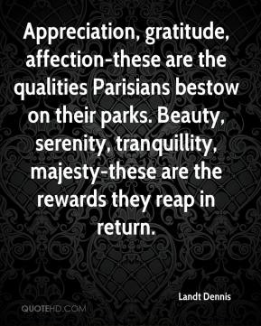 Landt Dennis  - Appreciation, gratitude, affection-these are the qualities Parisians bestow on their parks. Beauty, serenity, tranquillity, majesty-these are the rewards they reap in return.
