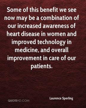 Laurence Sperling  - Some of this benefit we see now may be a combination of our increased awareness of heart disease in women and improved technology in medicine, and overall improvement in care of our patients.