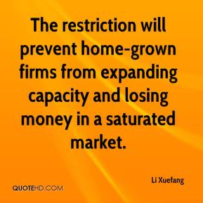 Li Xuefang  - The restriction will prevent home-grown firms from expanding capacity and losing money in a saturated market.