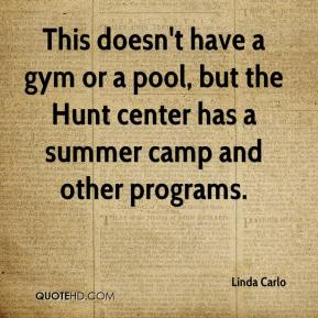 Linda Carlo  - This doesn't have a gym or a pool, but the Hunt center has a summer camp and other programs.