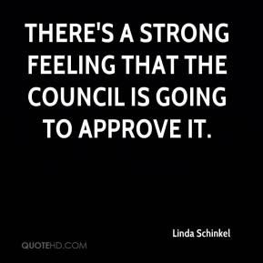 Linda Schinkel  - There's a strong feeling that the council is going to approve it.