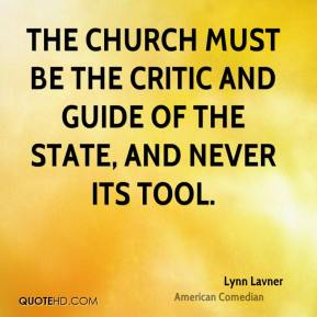 The church must be the critic and guide of the state, and never its tool.