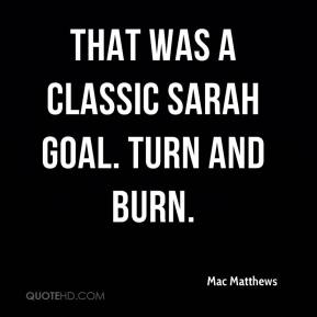 Mac Matthews  - That was a classic Sarah goal. Turn and burn.